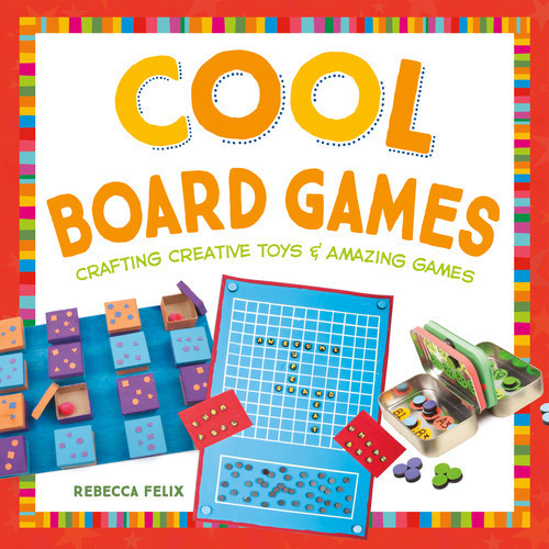 Cover: Cool Board Games: Crafting Creative Toys & Amazing Games