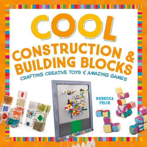 Cover: Cool Construction & Building Blocks: Crafting Creative Toys & Amazing Games