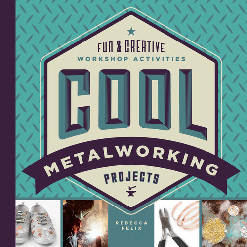 Cover: Cool Metalworking Projects: Fun & Creative Workshop Activities