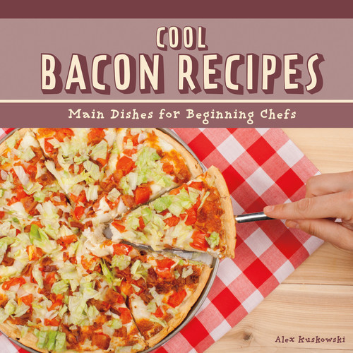 Cover: Cool Bacon Recipes: Main Dishes for Beginning Chefs