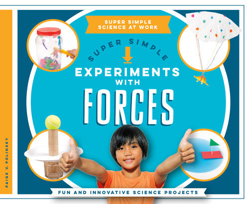 Cover: Super Simple Experiments with Forces: Fun and Innovative Science Projects