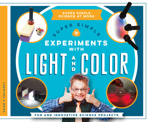 Cover: Super Simple Experiments with Light and Color: Fun and Innovative Science Projects