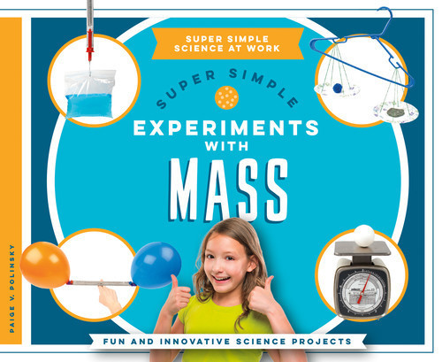 Cover: Super Simple Experiments with Mass: Fun and Innovative Science Projects
