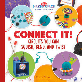 Cover: Connect It! Circuits You Can Squish, Bend, and Twist