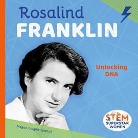 Cover: Rosalind Franklin: Unlocking DNA