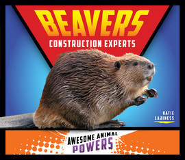 Cover: Beavers: Construction Experts