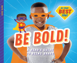 Cover: Be Bold!: A Hero's Guide to Being Brave