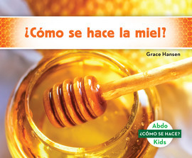 Cover: ¿Cómo se hace la miel? (How Is Honey Made?)