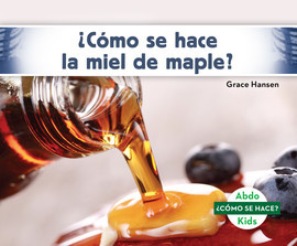 Cover: ¿Cómo se hace la miel de maple? (How Is Maple Syrup Made?)