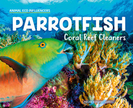 Cover: Parrotfish: Coral Reef Cleaners