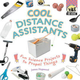 Cover: Cool Distance Assistants: Fun Science Projects to Propel Things