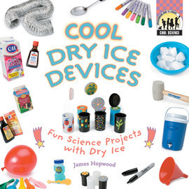 Cover: Cool Dry Ice Devices: Fun Science Projects with Dry Ice
