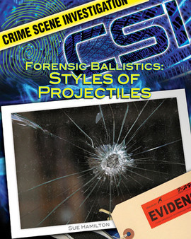 Cover: Forensic Ballistics: Styles of Projectiles