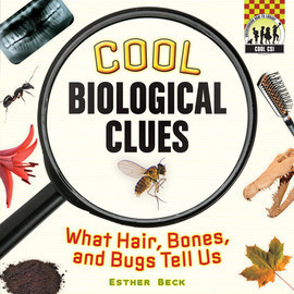 Cover: Cool Biological Clues: What Hair, Bones and Bugs Tell Us.
