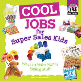 Cover: Cool Jobs for Super Sales Kids: Ways to Make Money Selling Stuff