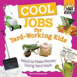 Cover: Cool Jobs for Yard-Working Kids: Ways to Make Money Doing Yard Work