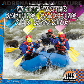 Cover: Running the Rapids: White-water Rafting, Canoeing and Kayaking