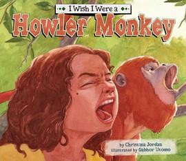 Cover: I Wish I Were a Howler Monkey
