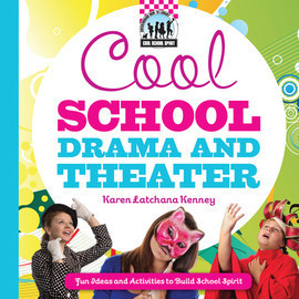 Cover: Cool School Drama and Theater: Fun Ideas and Activities to Build School Spirit
