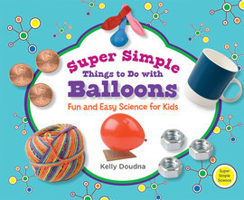 Cover: Super Simple Things to Do with Balloons: Fun and Easy Science for Kids