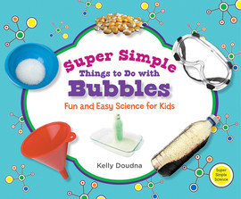 Cover: Super Simple Things to Do with Bubbles: Fun and Easy Science for Kids