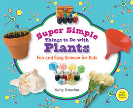 Cover: Super Simple Things to Do with Plants: Fun and Easy Science for Kids