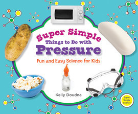 Cover: Super Simple Things to Do with Pressure: Fun and Easy Science for Kids