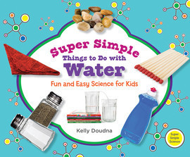 Cover: Super Simple Things to Do with Water: Fun and Easy Science for Kids