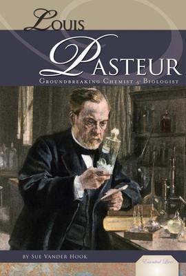 Cover: Louis Pasteur: Groundbreaking Chemist & Biologist