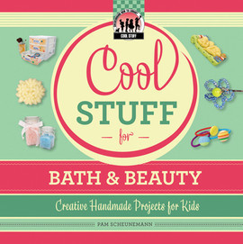 Cover: Cool Stuff for Bath & Beauty: Creative Handmade Projects for Kids