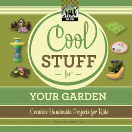 Cover: Cool Stuff for Your Garden: Creative Handmade Projects for Kids