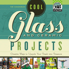 Cover: Cool Glass and Ceramic Projects: Creative Ways to Upcycle Your Trash into Treasure