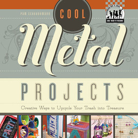 Cover: Cool Metal Projects: Creative Ways to Upcycle Your Trash into Treasure