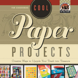 Cover: Cool Paper Projects: Creative Ways to Upcycle Your Trash into Treasure