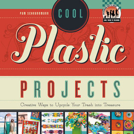 Cover: Cool Plastic Projects: Creative Ways to Upcycle Your Trash into Treasure