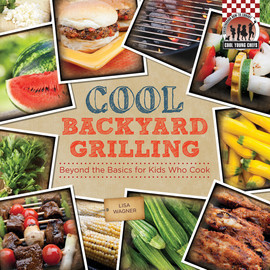 Cover: Cool Backyard Grilling: Beyond the Basics for Kids Who Cook
