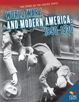 Cover: World War I and Modern America: 1890-1930