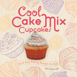 Cover: Cool Cake Mix Cupcakes: Fun & Easy Baking Recipes for Kids!