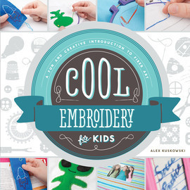 Cover: Cool Embroidery for Kids: A Fun and Creative Introduction to Fiber Art
