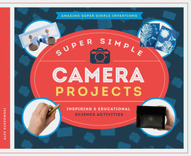Cover: Super Simple Camera Projects: Inspiring & Educational Science Activities