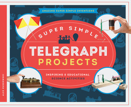 Cover: Super Simple Telegraph Projects: Inspiring & Educational Science Activities
