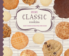 Cover: Super Simple Classic Cookies: Easy Cookie Recipes for Kids!