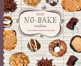Cover: Super Simple No-Bake Cookies: Easy Cookie Recipes for Kids!