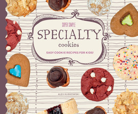 Cover: Super Simple Specialty Cookies: Easy Cookie Recipes for Kids!