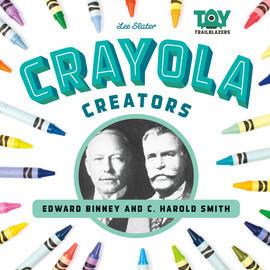 Cover: Crayola Creators: Edwin Binney and C. Harold Smith