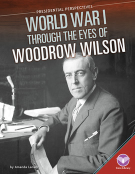 Cover: World War I through the Eyes of Woodrow Wilson