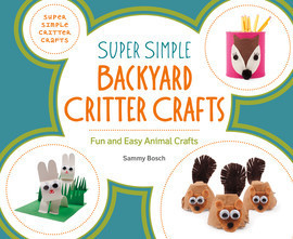 Cover: Super Simple Backyard Critter Crafts: Fun and Easy Animal Crafts