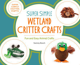 Cover: Super Simple Wetland Critter Crafts: Fun and Easy Animal Crafts