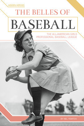 Cover: The Belles of Baseball: The All-American Girls Professional Baseball League