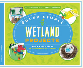 Cover: Super Simple Wetland Projects: Fun & Easy Animal Environment Activities